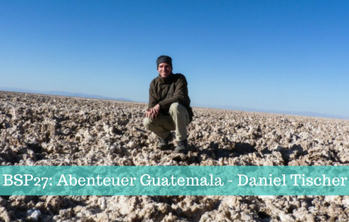 BSP27: Abenteuer Guatemala - Daniel Tischer