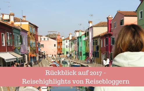 Rückblick auf 2017 - Reisehighlights von Reisebloggern